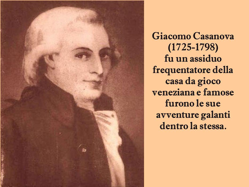 Giacomo Casanova (1725-1798) fu un assiduo frequentatore della casa da gioco veneziana e famose furono le sue avventure galanti dentro la stessa.