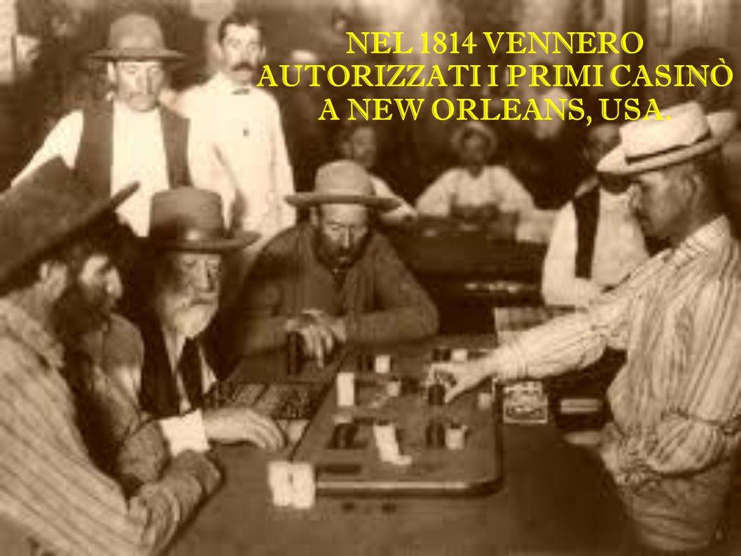 NEL 1814 VENNERO AUTORIZZATI I PRIMI CASINÒ A NEW ORLEANS, USA.