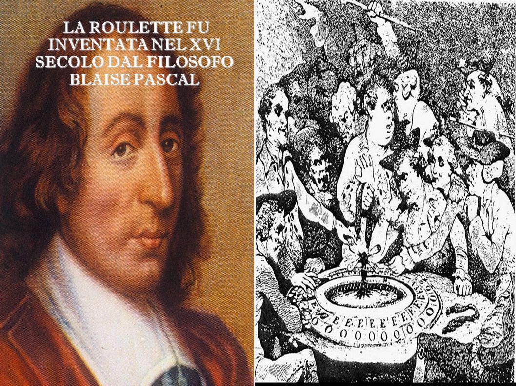 LA ROULETTE FU INVENTATA NEL XVI SECOLO DAL FILOSOFO BLAISE PASCAL