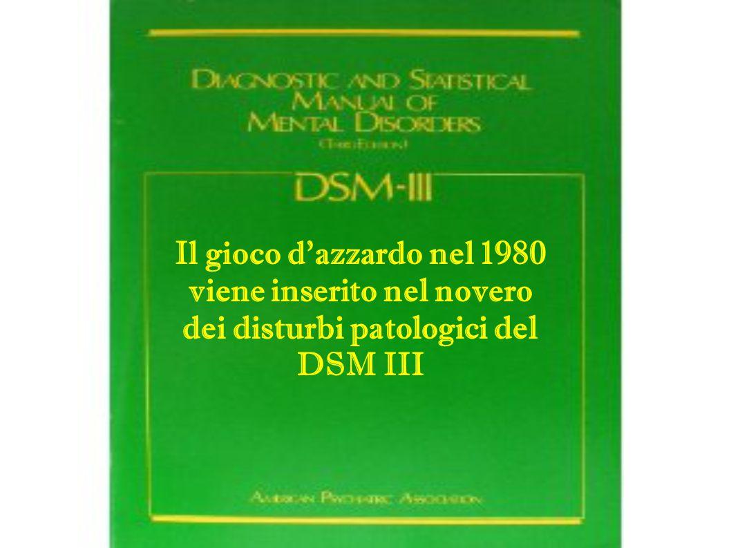 Il gioco d'azzardo nel 1980 viene inserito nel novero dei disturbi patologici del DSM III