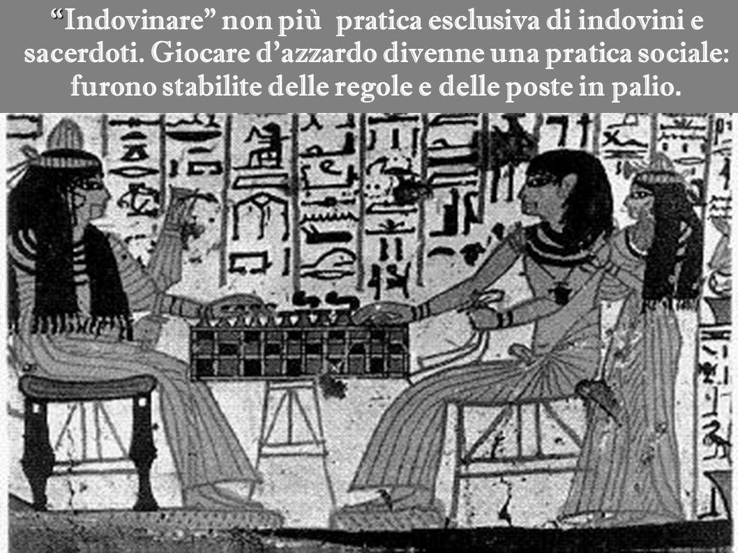 """"""" """"Indovinare"""" non più pratica esclusiva di indovini e sacerdoti. Giocare d'azzardo divenne una pratica sociale: furono stabilite delle regole e delle"""