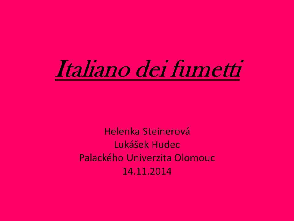 Italiano dei fumetti Helenka Steinerová Lukášek Hudec Palackého Univerzita Olomouc 14.11.2014