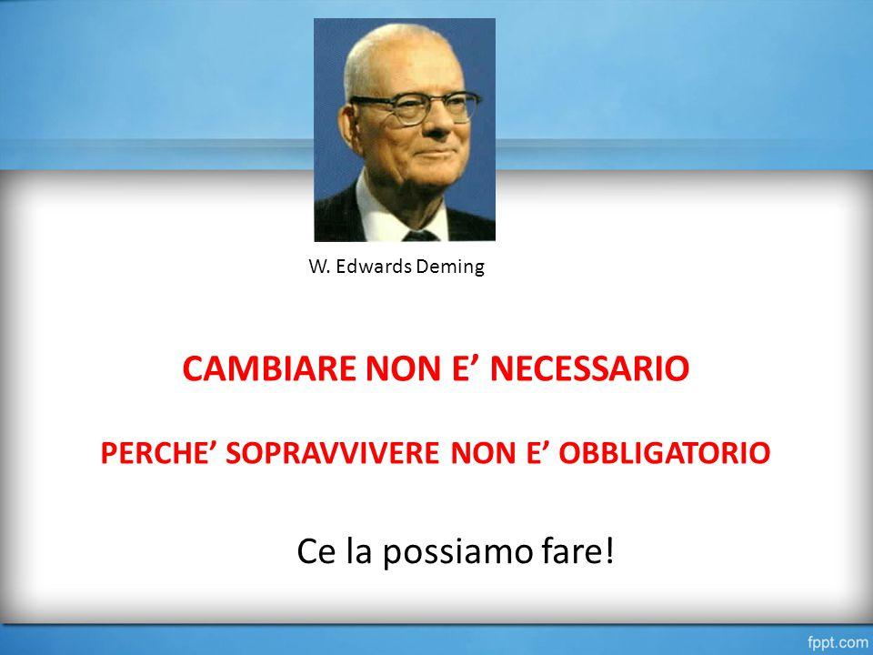 CAMBIARE NON E' NECESSARIO PERCHE' SOPRAVVIVERE NON E' OBBLIGATORIO W.