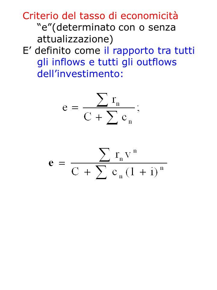 Criterio del tasso di economicità e (determinato con o senza attualizzazione) E' definito come il rapporto tra tutti gli inflows e tutti gli outflows dell'investimento: