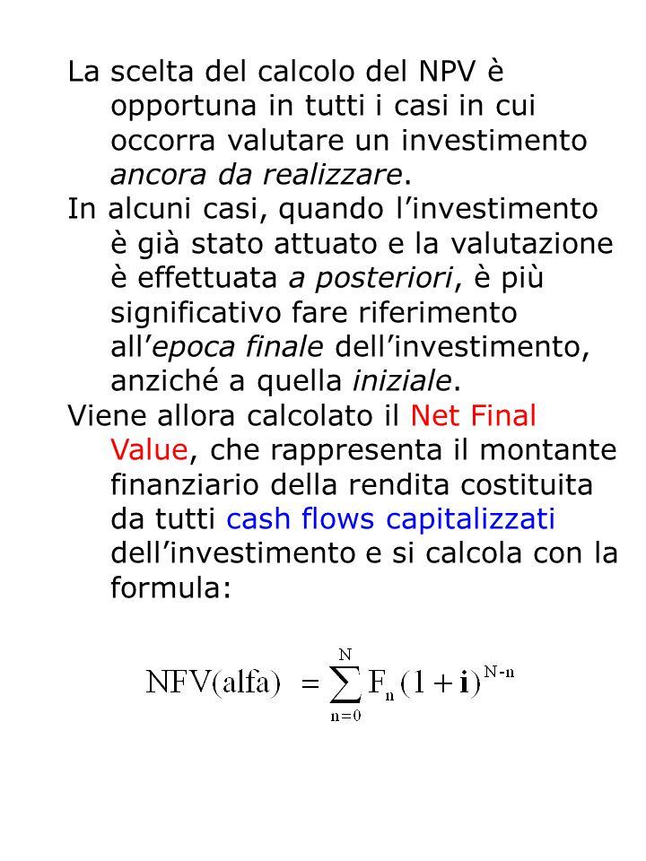 La scelta del calcolo del NPV è opportuna in tutti i casi in cui occorra valutare un investimento ancora da realizzare.