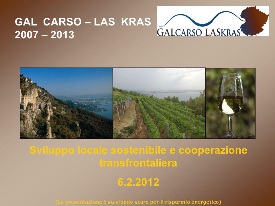 GAL CARSO – LAS KRAS 2007 – 2013 Sviluppo locale sostenibile e cooperazione transfrontaliera 6.2.2012 (La presentazione è su sfondo scuro per il risparmio energetico)
