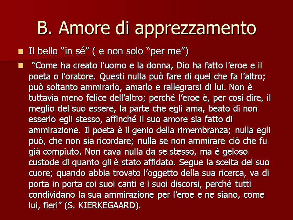 """B. Amore di apprezzamento Il bello """"in sé"""" ( e non solo """"per me"""") Il bello """"in sé"""" ( e non solo """"per me"""") """"Come ha creato l'uomo e la donna, Dio ha fa"""