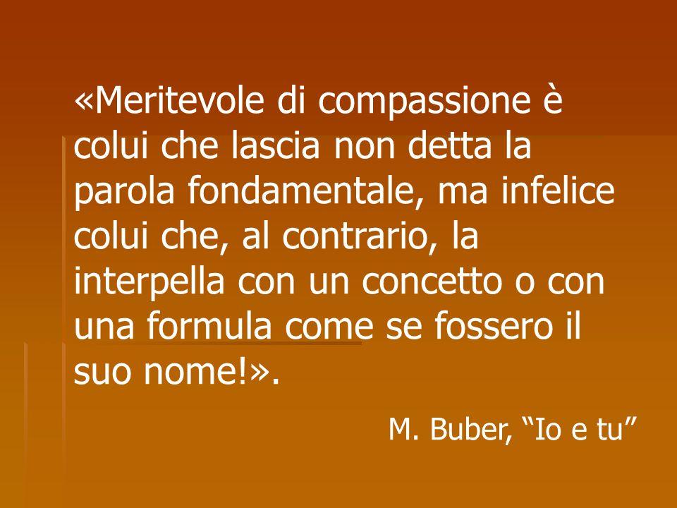 «Meritevole di compassione è colui che lascia non detta la parola fondamentale, ma infelice colui che, al contrario, la interpella con un concetto o c