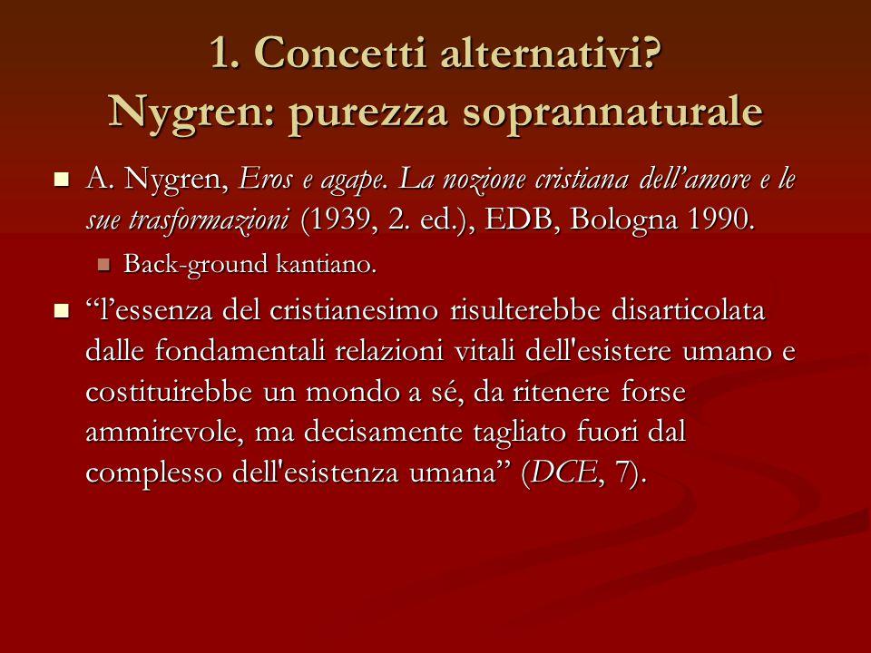 1. Concetti alternativi? Nygren: purezza soprannaturale A. Nygren, Eros e agape. La nozione cristiana dell'amore e le sue trasformazioni (1939, 2. ed.
