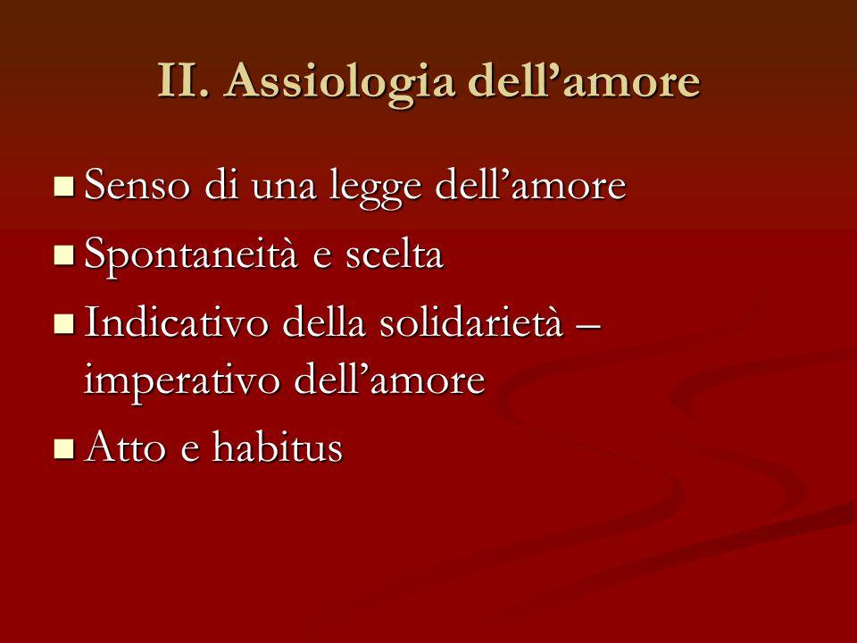 II. Assiologia dell'amore Senso di una legge dell'amore Senso di una legge dell'amore Spontaneità e scelta Spontaneità e scelta Indicativo della solid