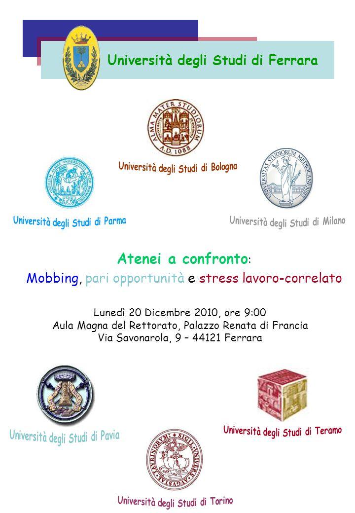 Lunedì 20 Dicembre 2010, ore 9:00 Aula Magna del Rettorato, Palazzo Renata di Francia Via Savonarola, 9 – 44121 Ferrara Atenei a confronto : Mobbing,