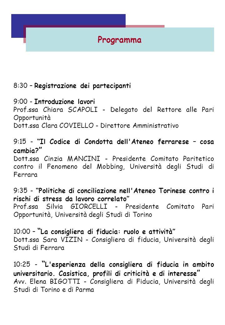Programma 8:30 – Registrazione dei partecipanti 9:00 - Introduzione lavori Prof.ssa Chiara SCAPOLI - Delegato del Rettore alle Pari Opportunità Dott.s