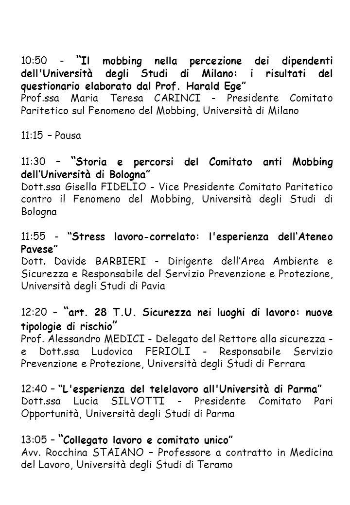 Comitato Paritetico sul Fenomeno del Mobbing Università degli Studi di Ferrara, Via Savonarola 9, 44121 Ferrara e-mail: comitato.mobbing@unife.itcomitato.mobbing@unife.it L evento è teso al confronto delle esperienze di alcuni atenei (Bologna, Milano, Parma, Pavia, Torino e Ferrara) che, con diversi strumenti e coinvolgendo sia il Comitato Paritetico contro il Fenomeno del Mobbing sia il Comitato Pari Opportunità, sostengono misure idonee per tutelare la salute dei lavoratori, attraverso specifiche azioni orientate alla promozione del benessere organizzativo, quale imprescindibile contesto nel quale possono insinuarsi pericoli per la salute e il benessere dei lavoratori, e per contrastare tipici fenomeni come il mobbing, il disagio lavorativo e la nuova figura dello stress lavoro-correlato.