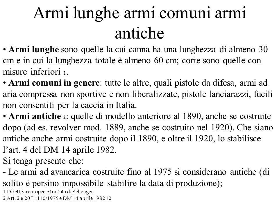 Armi lunghe armi comuni armi antiche Armi lunghe sono quelle la cui canna ha una lunghezza di almeno 30 cm e in cui la lunghezza totale è almeno 60 cm