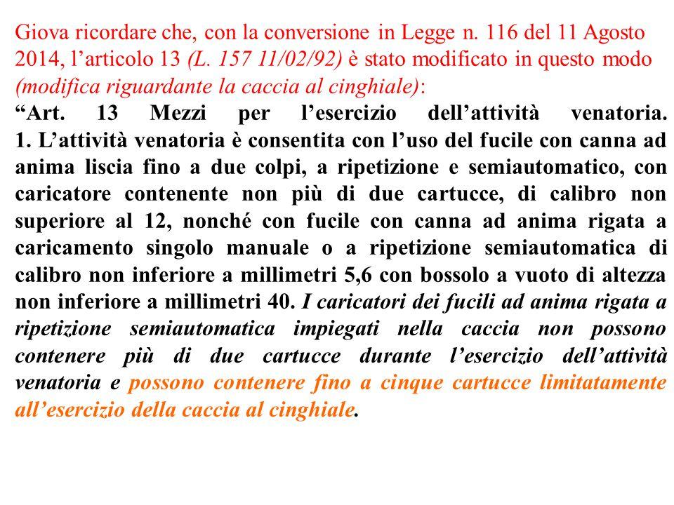 Giova ricordare che, con la conversione in Legge n. 116 del 11 Agosto 2014, l'articolo 13 (L. 157 11/02/92) è stato modificato in questo modo (modific
