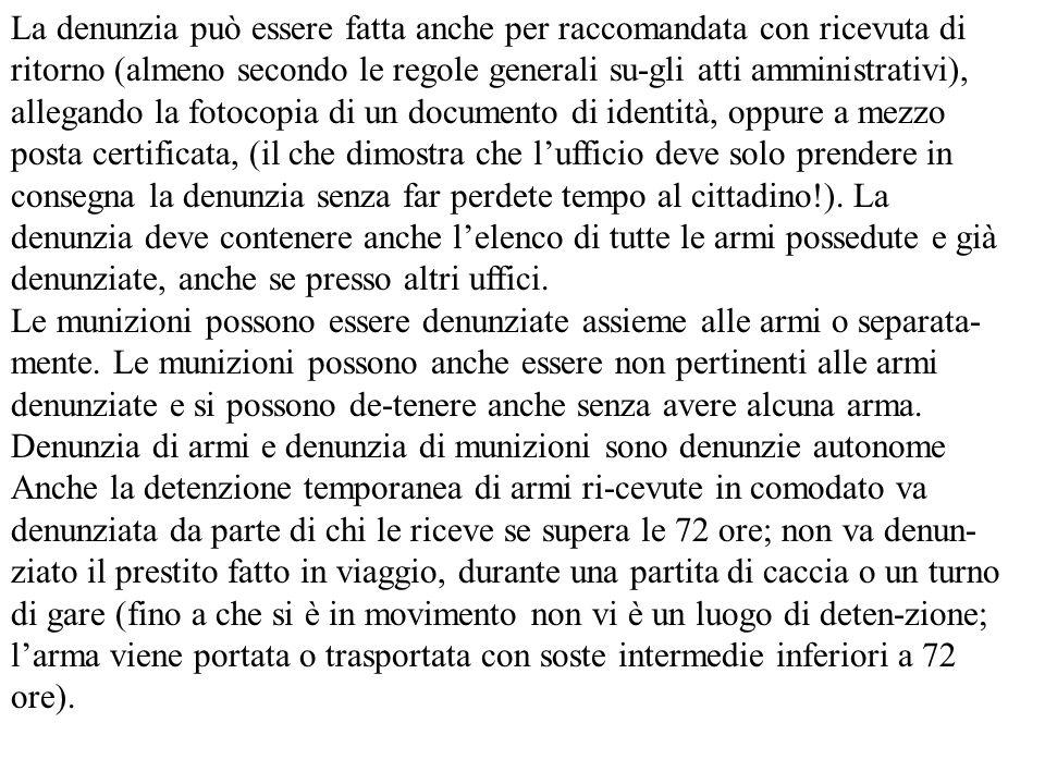 La denunzia può essere fatta anche per raccomandata con ricevuta di ritorno (almeno secondo le regole generali su-gli atti amministrativi), allegando