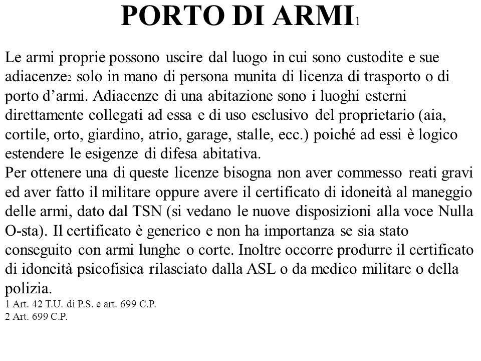 PORTO DI ARMI 1 Le armi proprie possono uscire dal luogo in cui sono custodite e sue adiacenze 2 solo in mano di persona munita di licenza di trasport