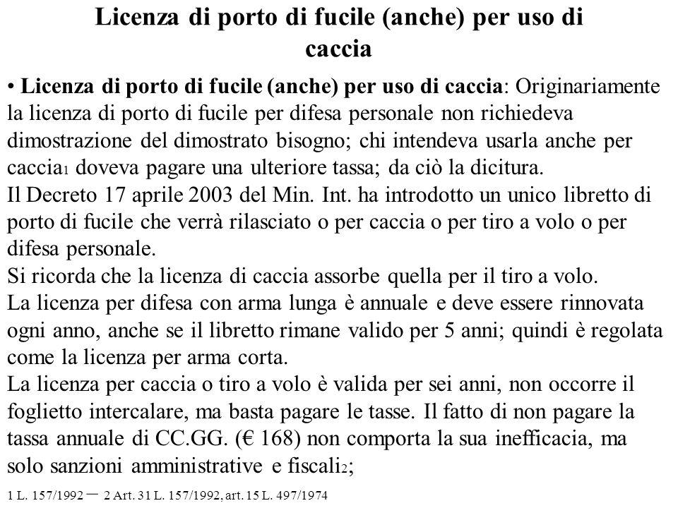 Licenza di porto di fucile (anche) per uso di caccia Licenza di porto di fucile (anche) per uso di caccia: Originariamente la licenza di porto di fuci