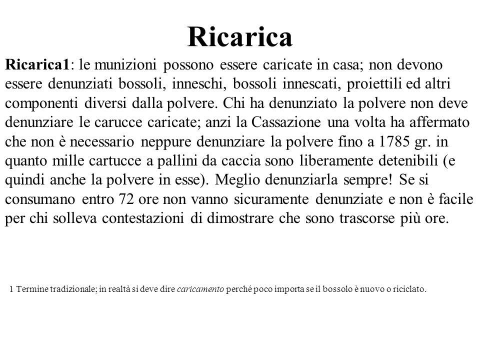 Ricarica Ricarica1: le munizioni possono essere caricate in casa; non devono essere denunziati bossoli, inneschi, bossoli innescati, proiettili ed alt
