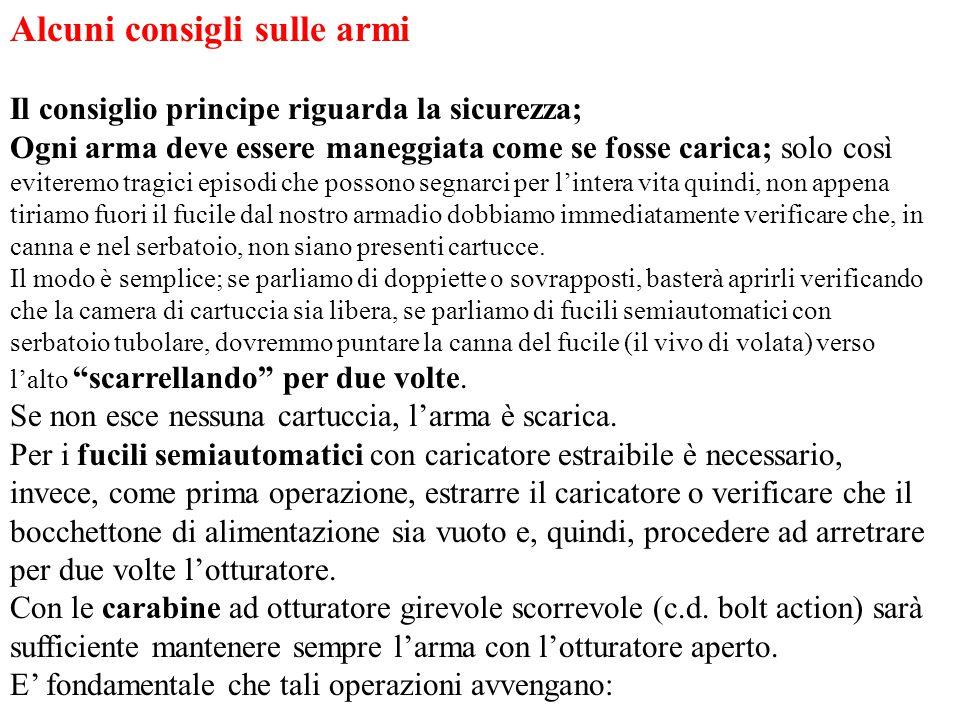 Alcuni consigli sulle armi Il consiglio principe riguarda la sicurezza; Ogni arma deve essere maneggiata come se fosse carica; solo così eviteremo tra