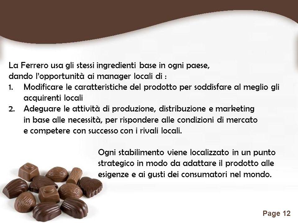 Free Powerpoint Templates Page 12 La Ferrero usa gli stessi ingredienti base in ogni paese, dando l'opportunità ai manager locali di : 1.Modificare le