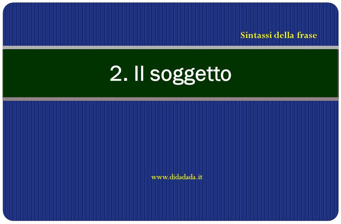 www.didadada.it 2. Il soggetto Sintassi della frase