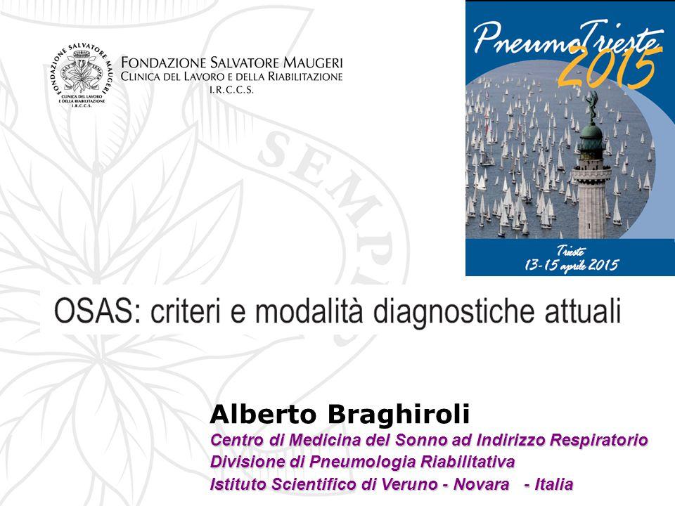 Alberto Braghiroli Centro di Medicina del Sonno ad Indirizzo Respiratorio Divisione di Pneumologia Riabilitativa Istituto Scientifico di Veruno - Nova