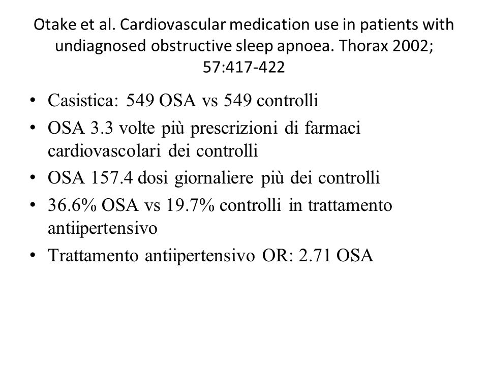Otake et al. Cardiovascular medication use in patients with undiagnosed obstructive sleep apnoea. Thorax 2002; 57:417-422 Casistica: 549 OSA vs 549 co