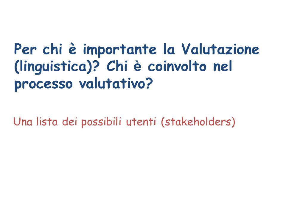Per chi è importante la Valutazione (linguistica)? Chi è coinvolto nel processo valutativo? Una lista dei possibili utenti (stakeholders)