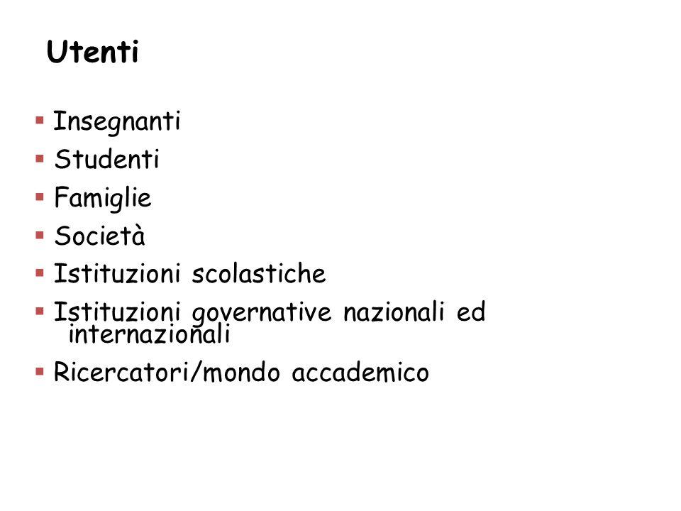 Utenti  Insegnanti  Studenti  Famiglie  Società  Istituzioni scolastiche  Istituzioni governative nazionali ed internazionali  Ricercatori/mond