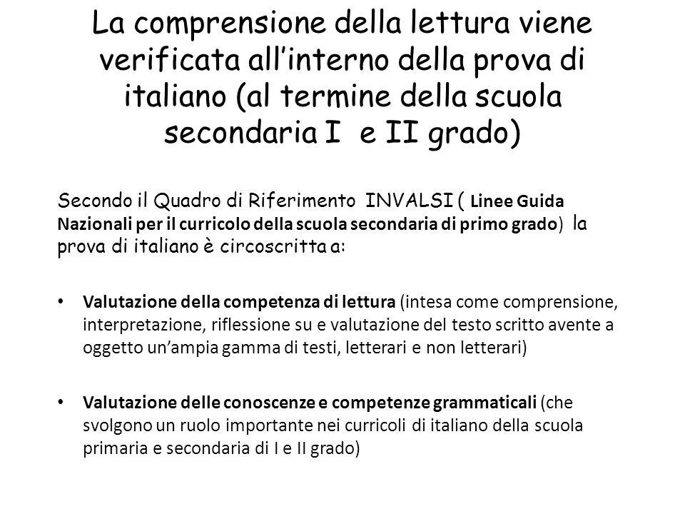 La comprensione della lettura viene verificata all'interno della prova di italiano (al termine della scuola secondaria I e II grado) Secondo il Quadro