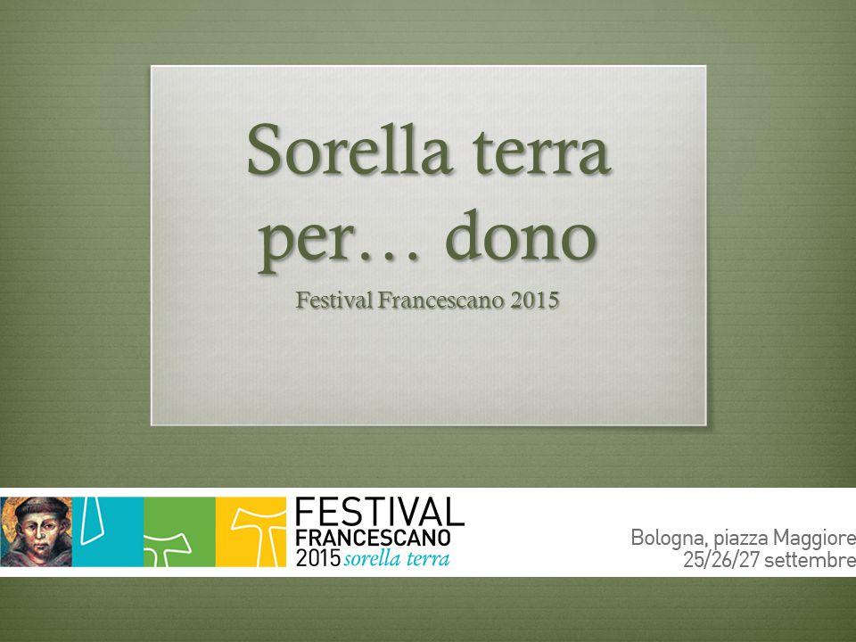 Sorella terra per… dono Festival Francescano 2015