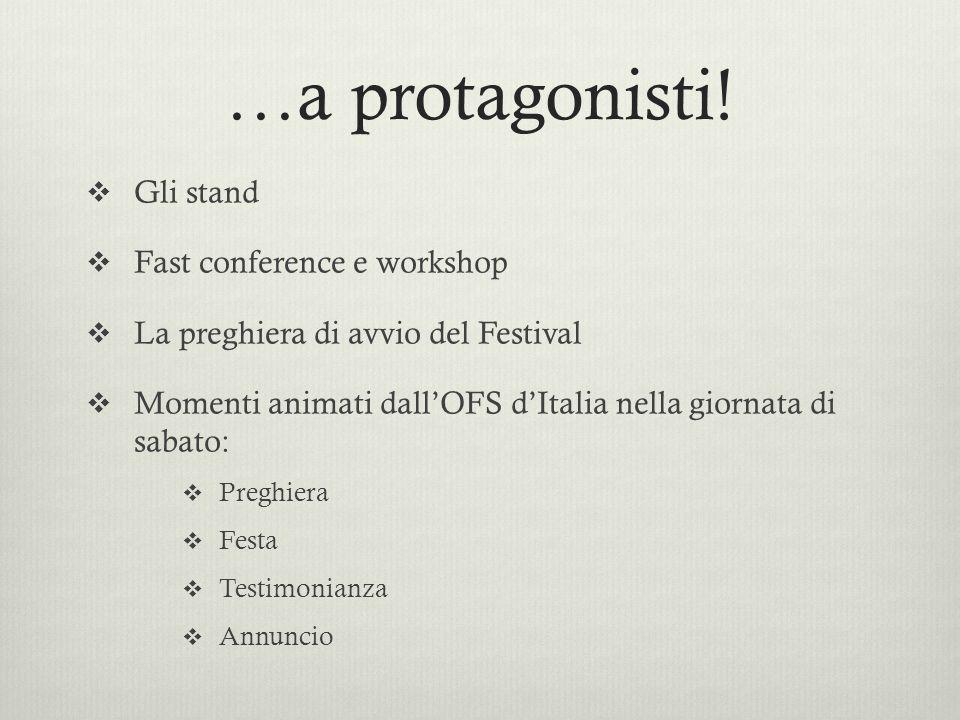 Gli stand  Fast conference e workshop  La preghiera di avvio del Festival  Momenti animati dall'OFS d'Italia nella giornata di sabato:  Preghiera  Festa  Testimonianza  Annuncio