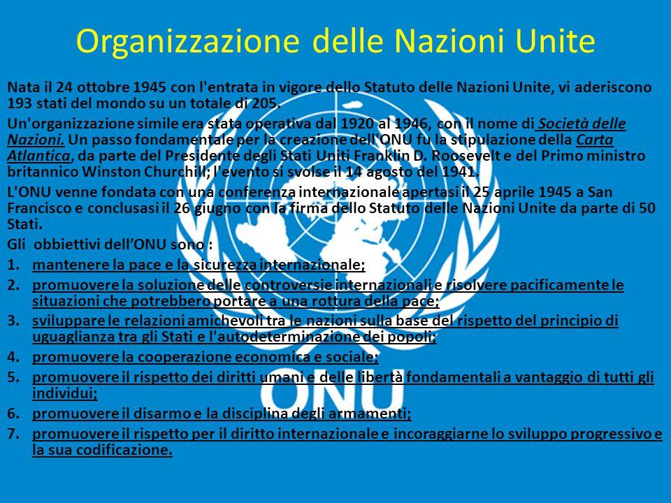 Organizzazione delle Nazioni Unite Nata il 24 ottobre 1945 con l'entrata in vigore dello Statuto delle Nazioni Unite, vi aderiscono 193 stati del mond