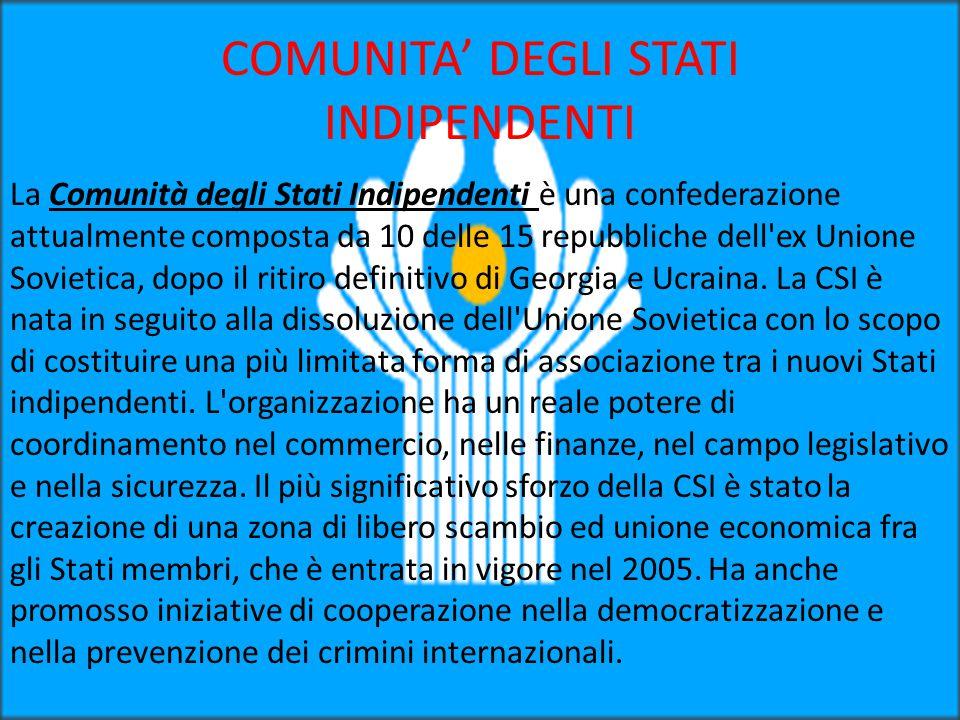 COMUNITA' DEGLI STATI INDIPENDENTI La Comunità degli Stati Indipendenti è una confederazione attualmente composta da 10 delle 15 repubbliche dell'ex U