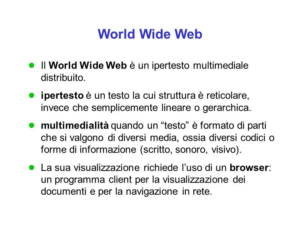 World Wide Web Il World Wide Web è un ipertesto multimediale distribuito.