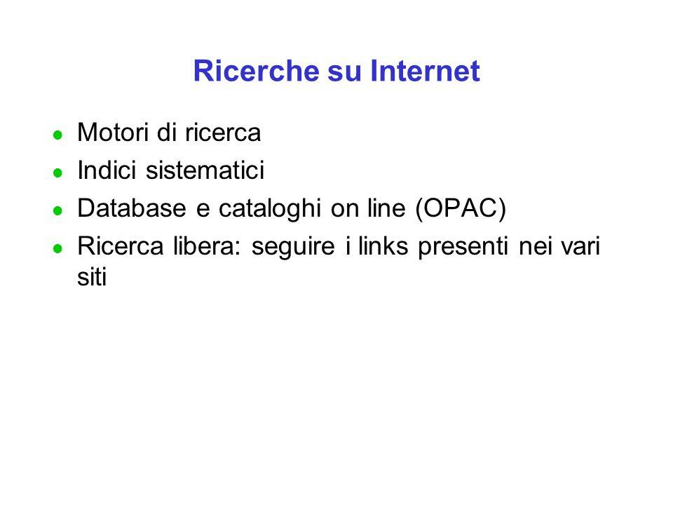 Ricerche su Internet l Motori di ricerca l Indici sistematici l Database e cataloghi on line (OPAC) l Ricerca libera: seguire i links presenti nei vari siti