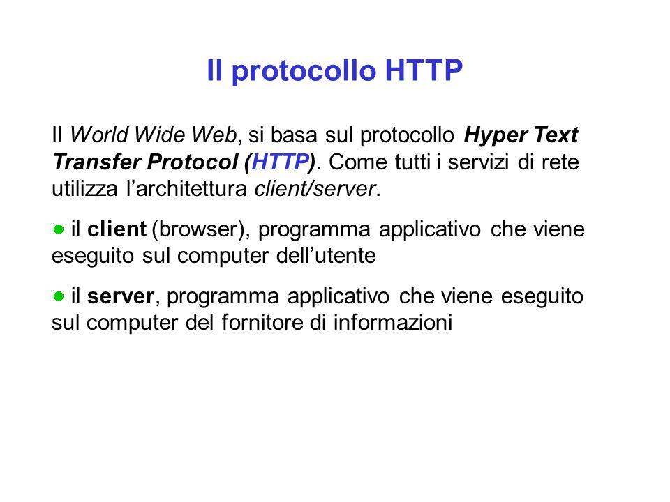 Il protocollo HTTP Il World Wide Web, si basa sul protocollo Hyper Text Transfer Protocol (HTTP).