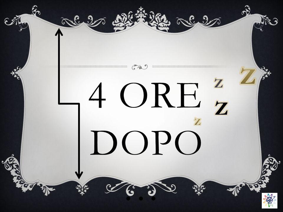 4 ORE DOPO …