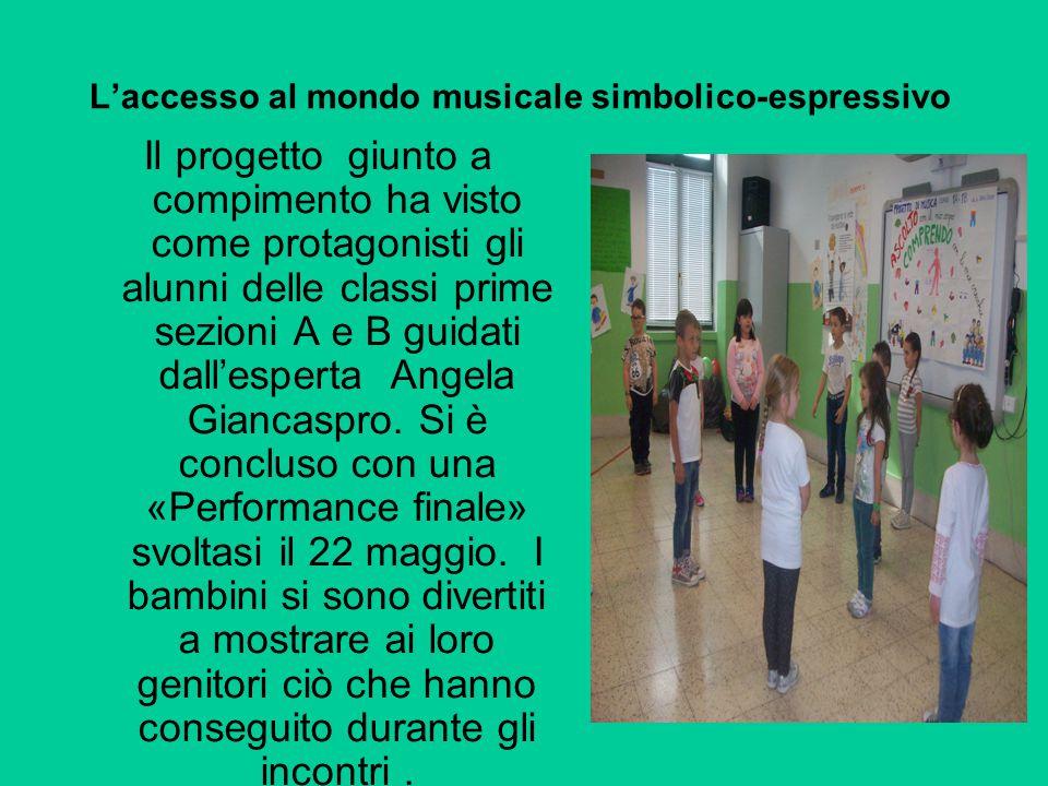 L'accesso al mondo musicale simbolico-espressivo Il progetto giunto a compimento ha visto come protagonisti gli alunni delle classi prime sezioni A e