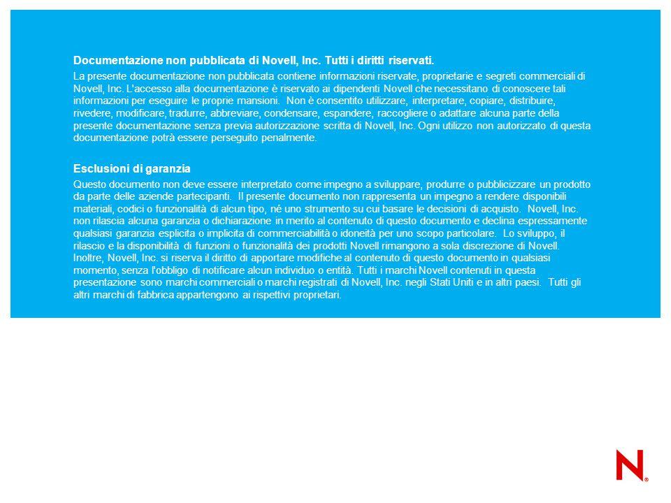 Documentazione non pubblicata di Novell, Inc. Tutti i diritti riservati. La presente documentazione non pubblicata contiene informazioni riservate, pr