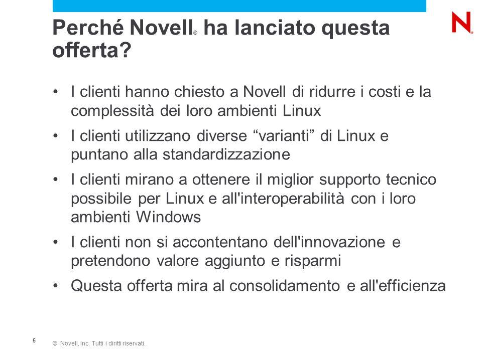 © Novell, Inc. Tutti i diritti riservati. 5 Perché Novell ® ha lanciato questa offerta? I clienti hanno chiesto a Novell di ridurre i costi e la compl