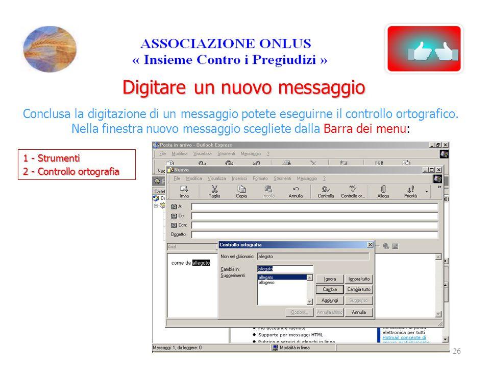 Digitare un nuovo messaggio Conclusa la digitazione di un messaggio potete eseguirne il controllo ortografico. Nella finestra nuovo messaggio scegliet