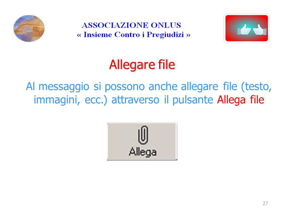Allegare file Al messaggio si possono anche allegare file (testo, immagini, ecc.) attraverso il pulsante Allega file 27
