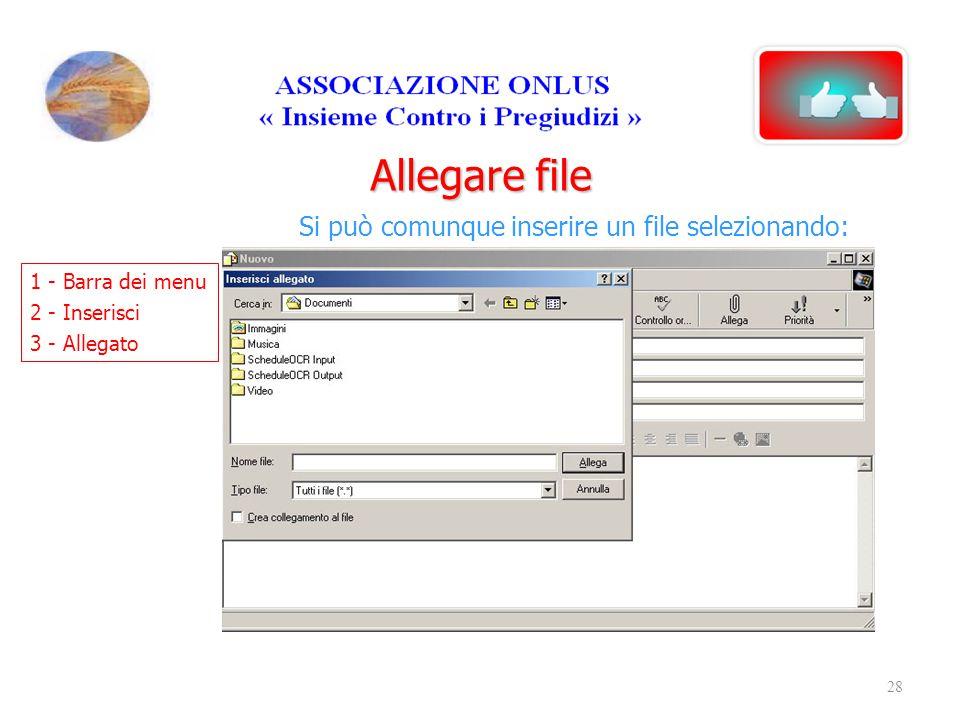 Allegare file Si può comunque inserire un file selezionando: 1 - Barra dei menu 2 - Inserisci 3 - Allegato 28