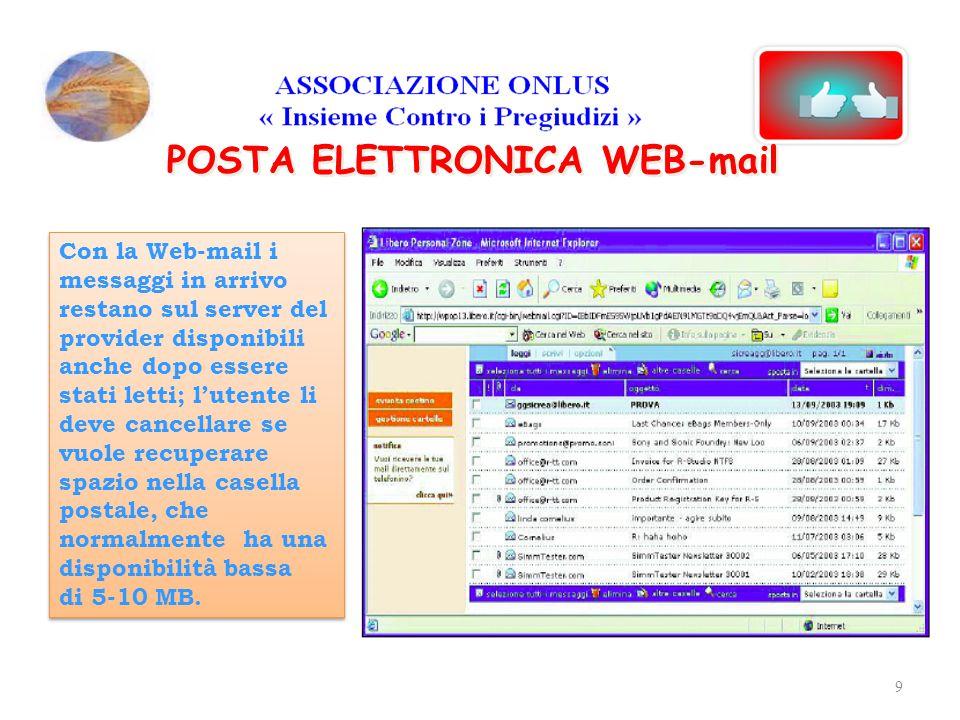 POSTA ELETTRONICA WEB-mail Con la Web-mail i messaggi in arrivo restano sul server del provider disponibili anche dopo essere stati letti; l'utente li