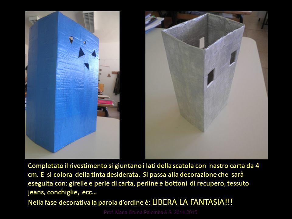 Prof. Maria Bruna Palomba A.S. 2014-2015 Completato il rivestimento si giuntano i lati della scatola con nastro carta da 4 cm. E si colora della tinta