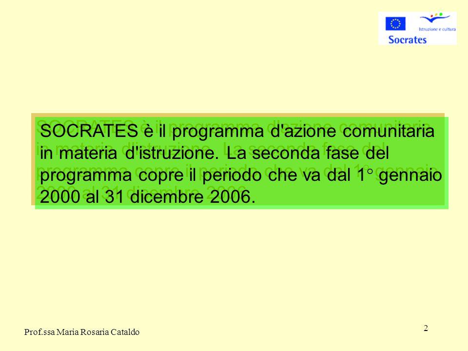 2 SOCRATES è il programma d azione comunitaria in materia d istruzione.