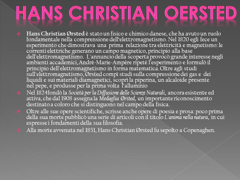  Hans Christian Ørsted è stato un fisico e chimico danese, che ha avuto un ruolo fondamentale nella comprensione dell'elettromagnetismo.