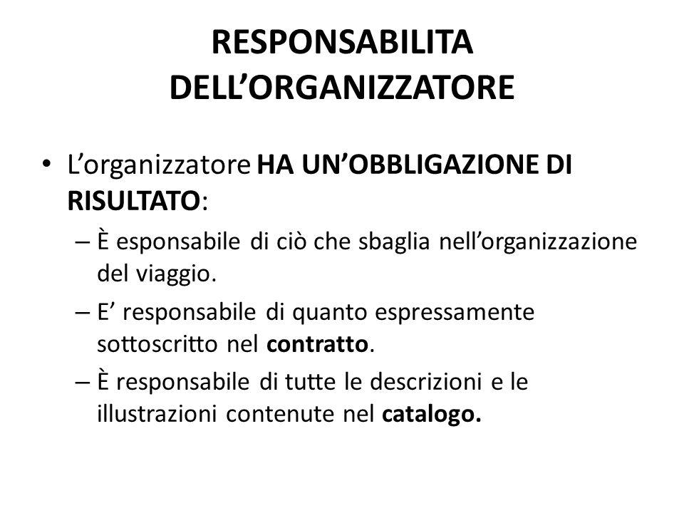 RESPONSABILITA DELL'ORGANIZZATORE L'organizzatore HA UN'OBBLIGAZIONE DI RISULTATO: – È esponsabile di ciò che sbaglia nell'organizzazione del viaggio.